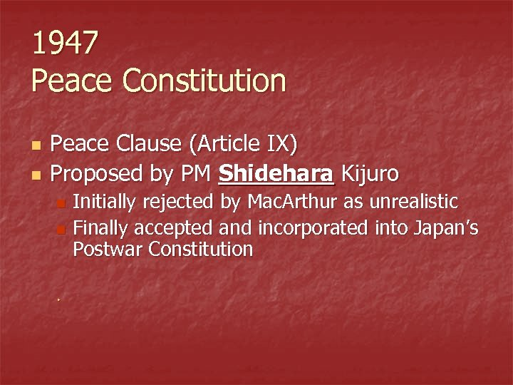 1947 Peace Constitution n n Peace Clause (Article IX) Proposed by PM Shidehara Kijuro