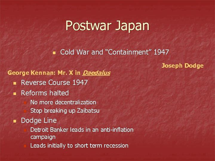 "Postwar Japan n Cold War and ""Containment"" 1947 George Kennan: Mr. X in Daedalus"
