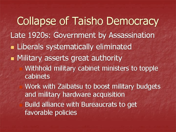 Collapse of Taisho Democracy Late 1920 s: Government by Assassination n Liberals systematically eliminated