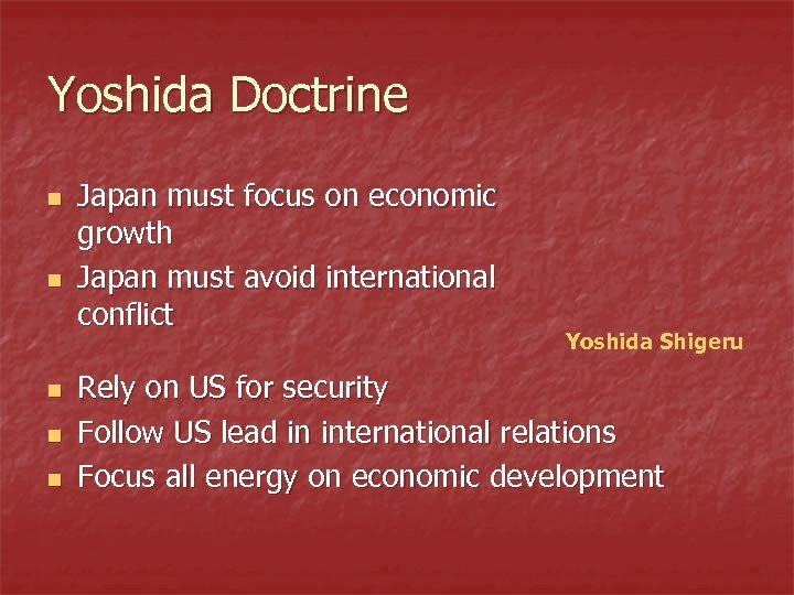 Yoshida Doctrine n n n Japan must focus on economic growth Japan must avoid