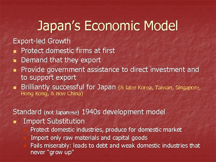 Japan's Economic Model Export-led Growth n Protect domestic firms at first n Demand that