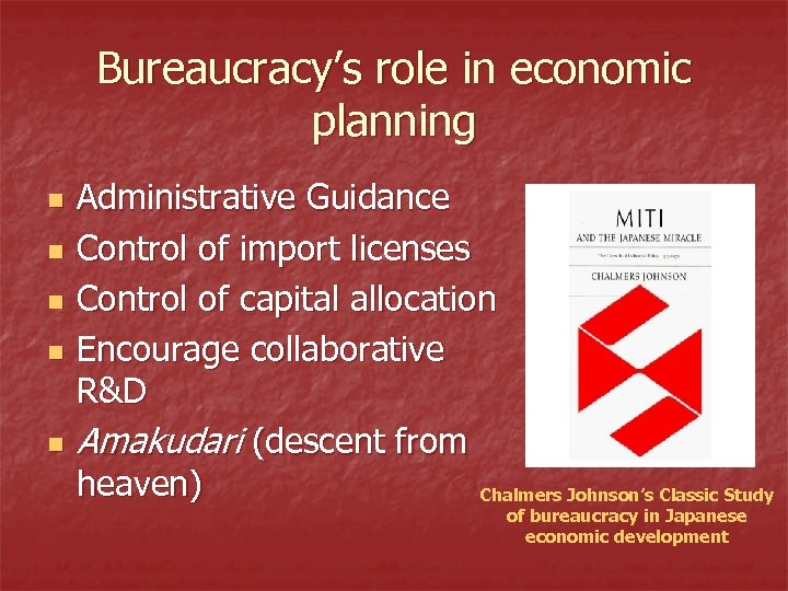 Bureaucracy's role in economic planning n n n Administrative Guidance Control of import licenses