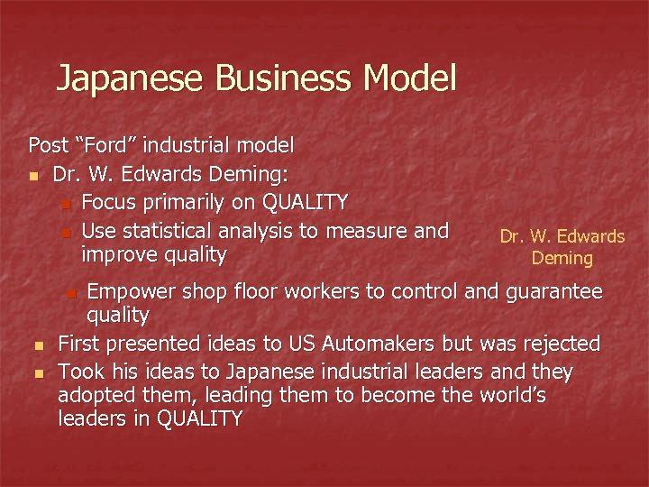 "Japanese Business Model Post ""Ford"" industrial model n Dr. W. Edwards Deming: n Focus"