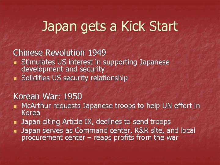 Japan gets a Kick Start Chinese Revolution 1949 n n Stimulates US interest in