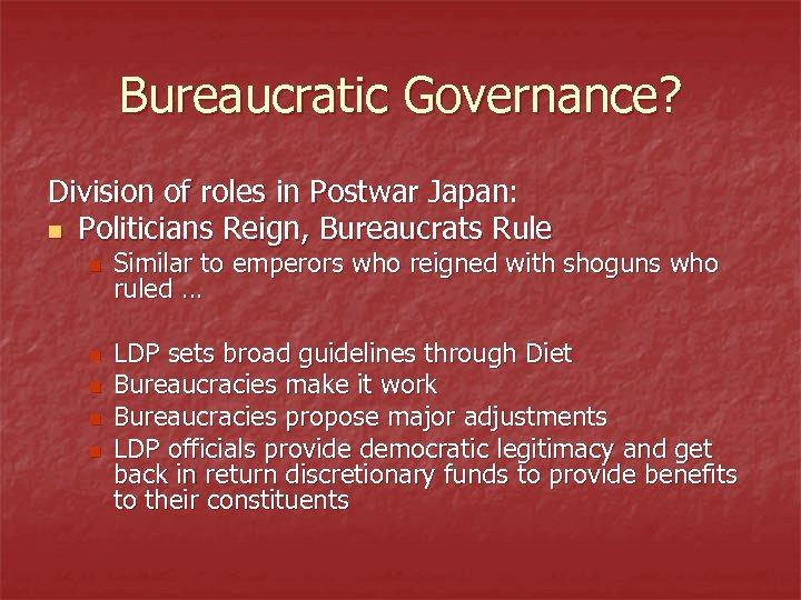 Bureaucratic Governance? Division of roles in Postwar Japan: n Politicians Reign, Bureaucrats Rule n