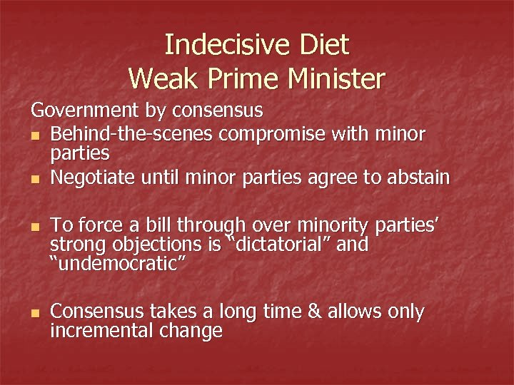Indecisive Diet Weak Prime Minister Government by consensus n Behind-the-scenes compromise with minor parties