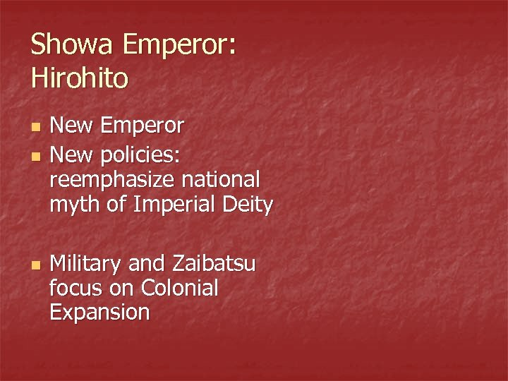 Showa Emperor: Hirohito n n n New Emperor New policies: reemphasize national myth of