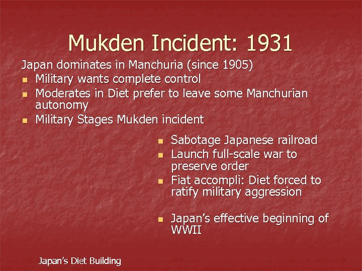 Mukden Incident: 1931 Japan dominates in Manchuria (since 1905) n Military wants complete control