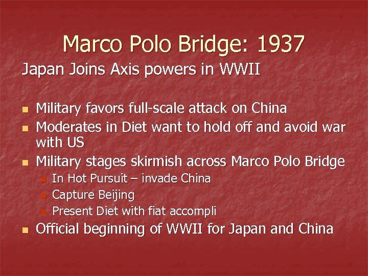 Marco Polo Bridge: 1937 Japan Joins Axis powers in WWII n n n Military