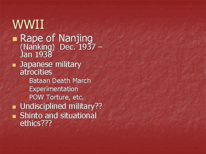 WWII n n Rape of Nanjing (Nanking) Dec. 1937 – Jan 1938 Japanese military