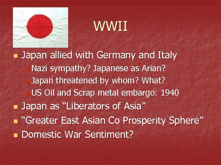 WWII n Japan allied with Germany and Italy Nazi sympathy? Japanese as Arian? n