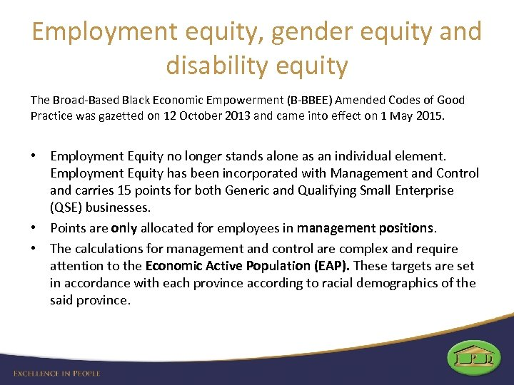 Employment equity, gender equity and disability equity The Broad-Based Black Economic Empowerment (B-BBEE) Amended