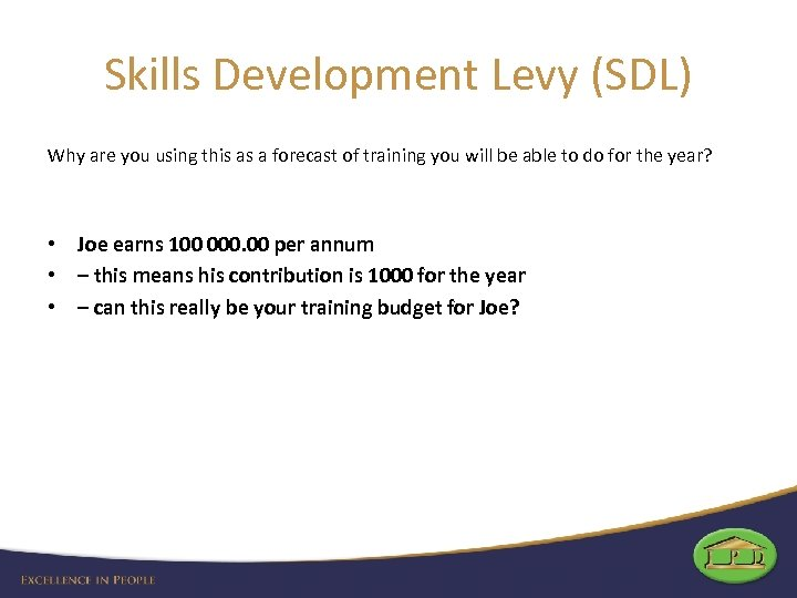 Skills Development Levy (SDL) Why are you using this as a forecast of training