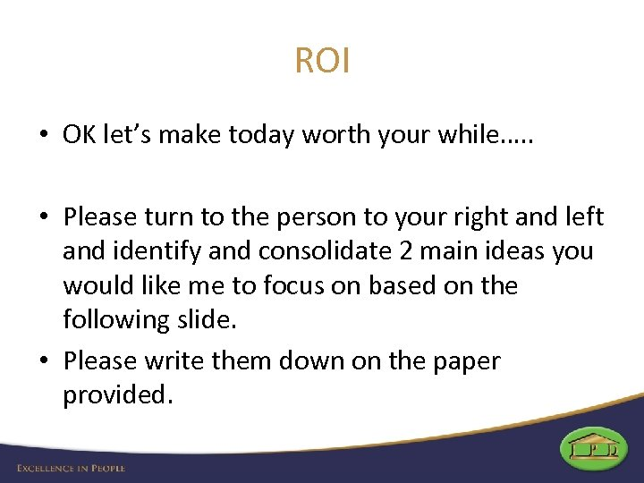 ROI • OK let's make today worth your while…. . • Please turn to