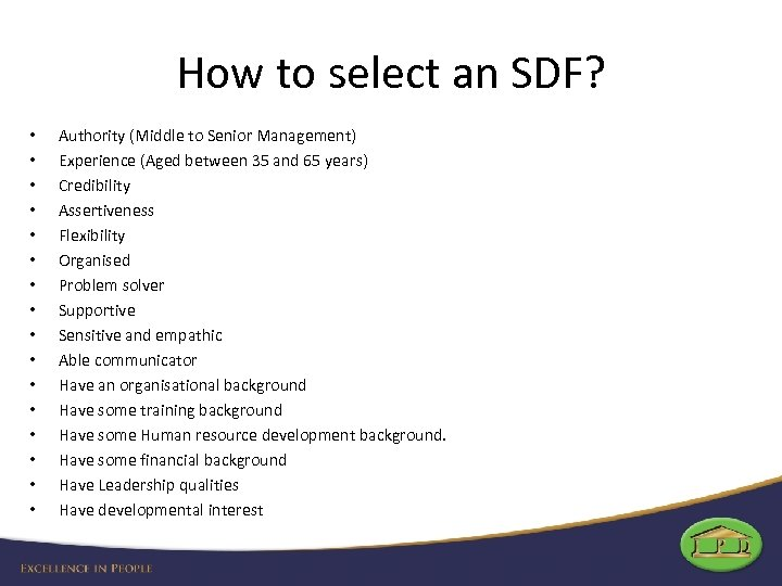 How to select an SDF? • • • • Authority (Middle to Senior Management)