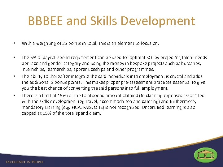 BBBEE and Skills Development • With a weighting of 25 points in total, this