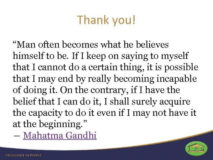 "Thank you! ""Man often becomes what he believes himself to be. If I keep"