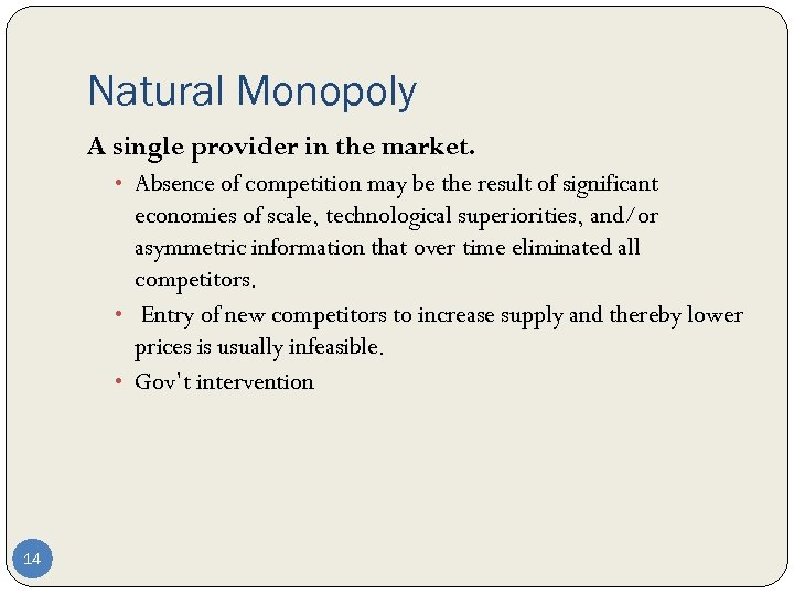 Natural Monopoly A single provider in the market. • Absence of competition may be