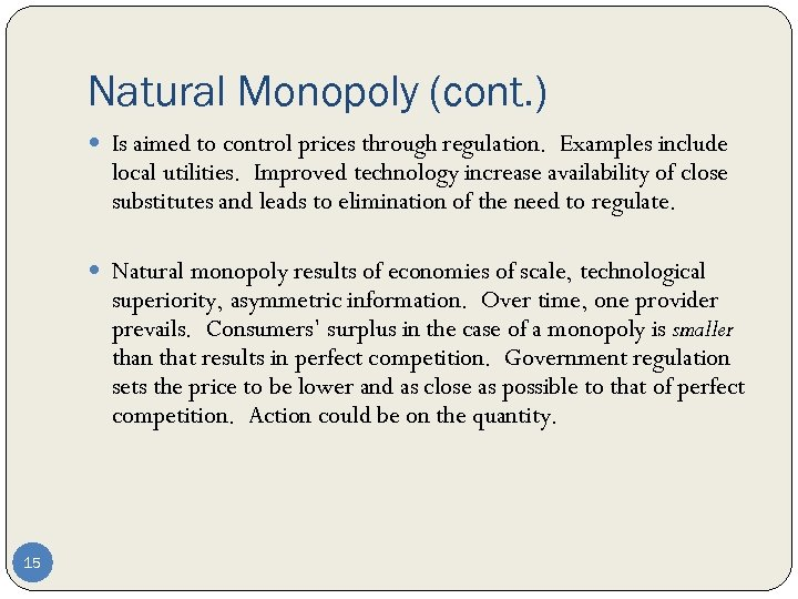 Natural Monopoly (cont. ) Is aimed to control prices through regulation. Examples include local