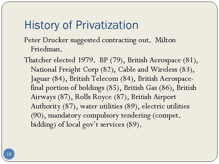 History of Privatization Peter Drucker suggested contracting out. Milton Friedman. Thatcher elected 1979. BP