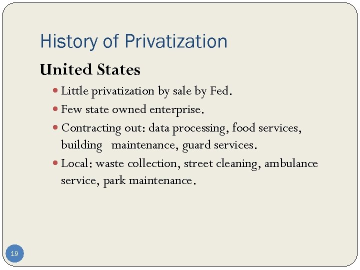 History of Privatization United States Little privatization by sale by Fed. Few state owned