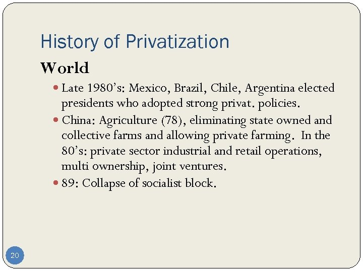 History of Privatization World Late 1980's: Mexico, Brazil, Chile, Argentina elected presidents who adopted