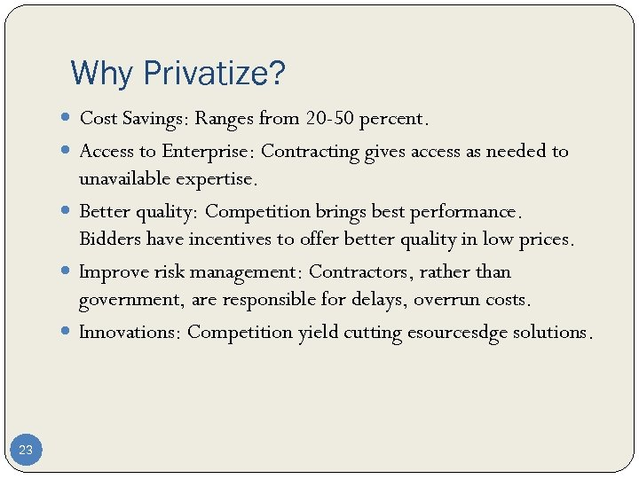 Why Privatize? Cost Savings: Ranges from 20 -50 percent. Access to Enterprise: Contracting gives