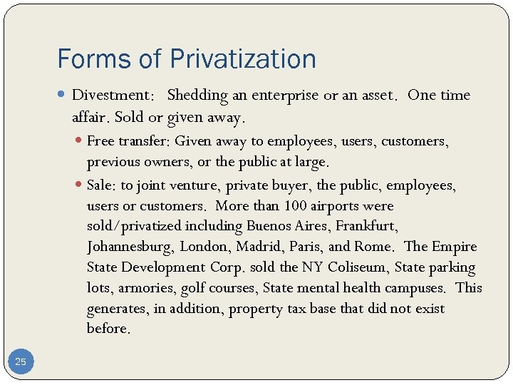 Forms of Privatization Divestment: Shedding an enterprise or an asset. One time affair. Sold