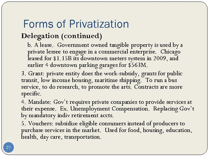 Forms of Privatization Delegation (continued) b. A lease. Government owned tangible property is used
