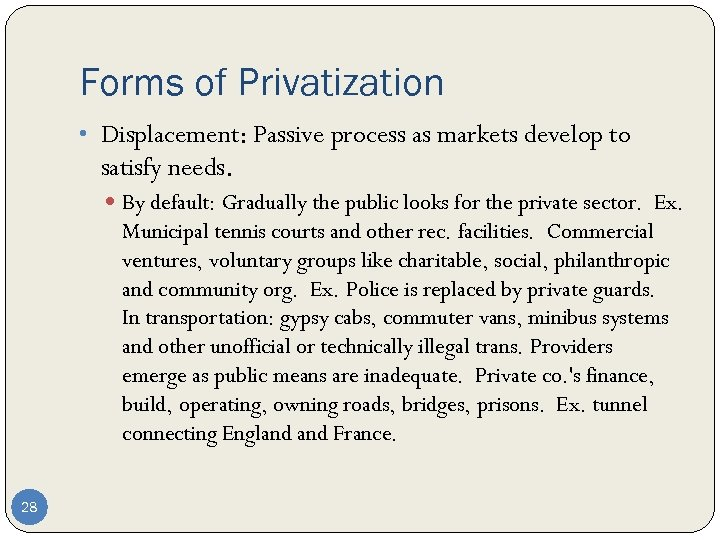 Forms of Privatization • Displacement: Passive process as markets develop to satisfy needs. By