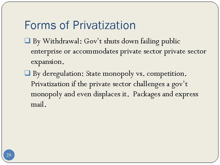 Forms of Privatization q By Withdrawal: Gov't shuts down failing public enterprise or accommodates