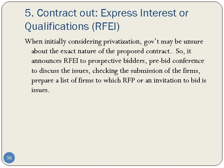 5. Contract out: Express Interest or Qualifications (RFEI) When initially considering privatization, gov't may