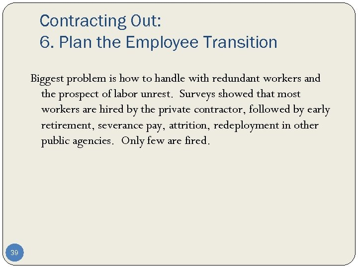 Contracting Out: 6. Plan the Employee Transition Biggest problem is how to handle with