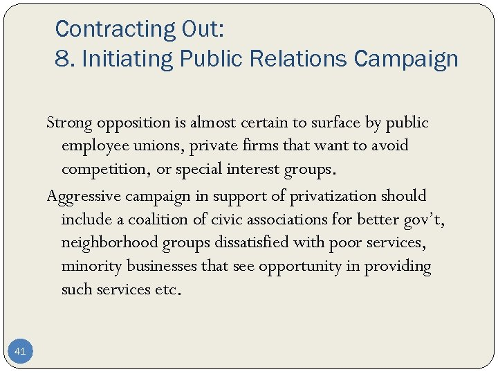 Contracting Out: 8. Initiating Public Relations Campaign Strong opposition is almost certain to surface