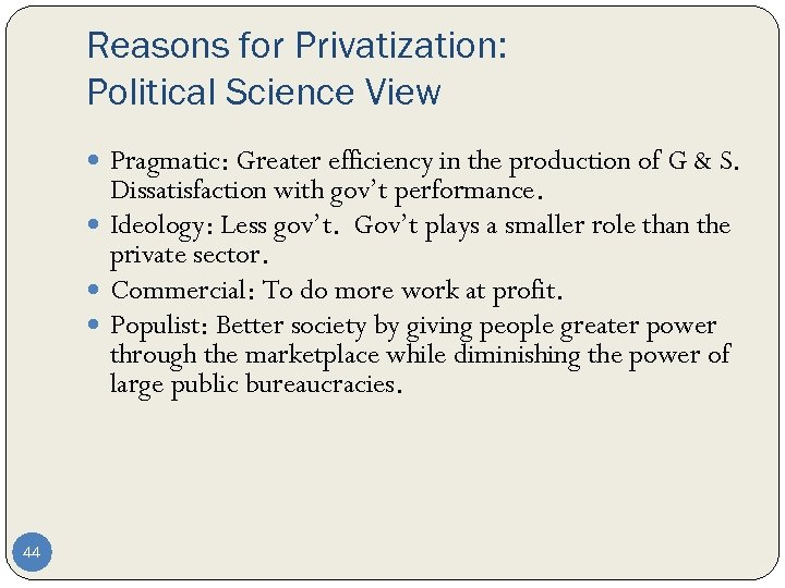Reasons for Privatization: Political Science View Pragmatic: Greater efficiency in the production of G