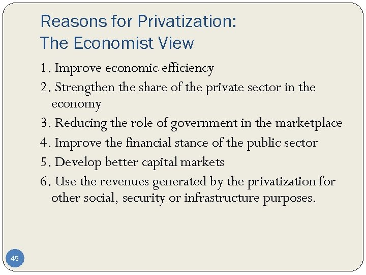 Reasons for Privatization: The Economist View 1. Improve economic efficiency 2. Strengthen the share