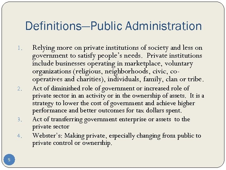 Definitions—Public Administration 1. Relying more on private institutions of society and less on government