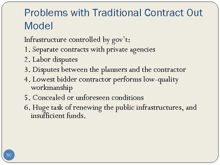 Problems with Traditional Contract Out Model Infrastructure controlled by gov't: 1. Separate contracts with