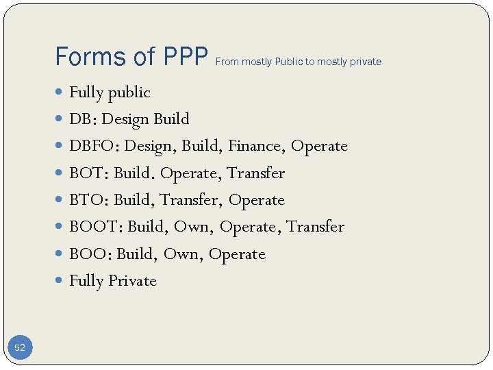 Forms of PPP From mostly Public to mostly private Fully public DB: Design Build