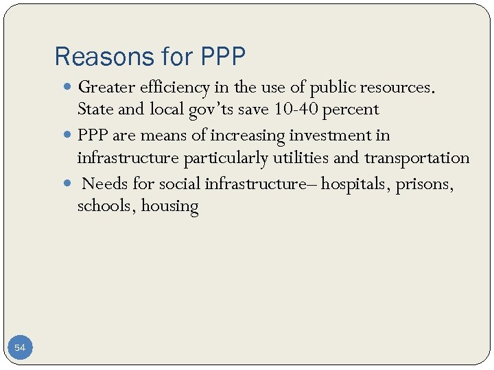 Reasons for PPP Greater efficiency in the use of public resources. State and local