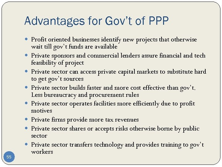 Advantages for Gov't of PPP Profit oriented businesses identify new projects that otherwise 55