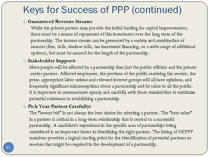 Keys for Success of PPP (continued) 4. Guaranteed Revenue Stream: While the private partner