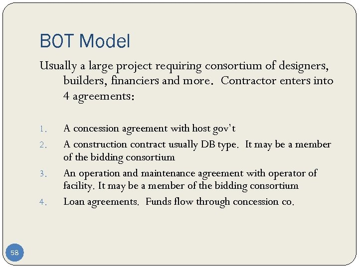 BOT Model Usually a large project requiring consortium of designers, builders, financiers and more.