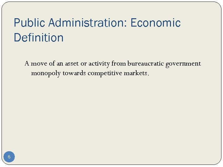 Public Administration: Economic Definition A move of an asset or activity from bureaucratic government