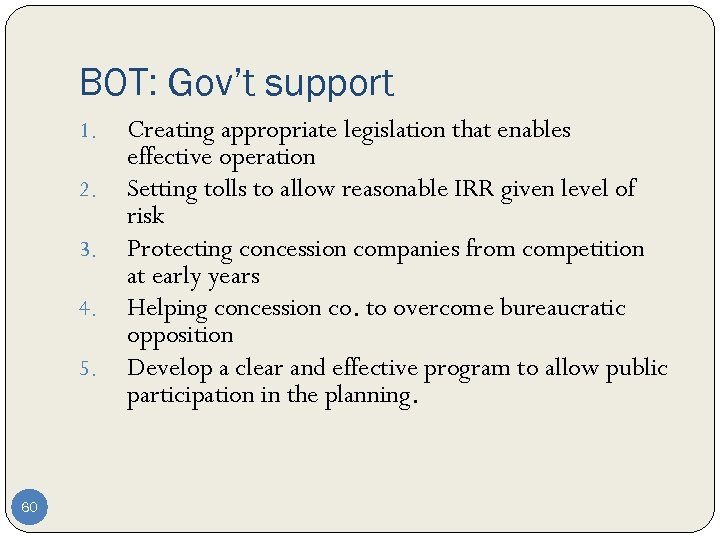 BOT: Gov't support 1. 2. 3. 4. 5. 60 Creating appropriate legislation that enables