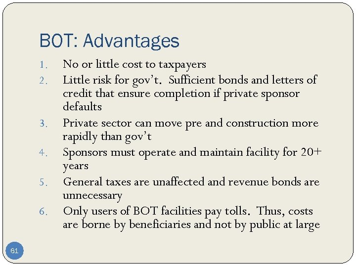 BOT: Advantages 1. 2. 3. 4. 5. 6. 61 No or little cost to