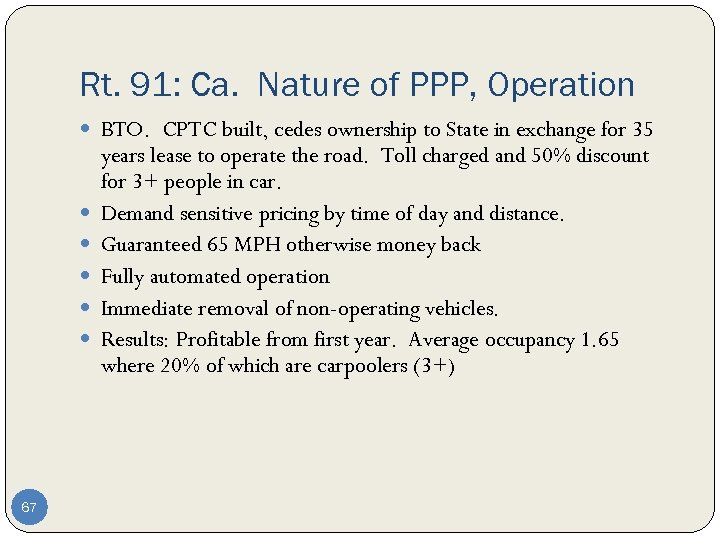 Rt. 91: Ca. Nature of PPP, Operation BTO. CPTC built, cedes ownership to State