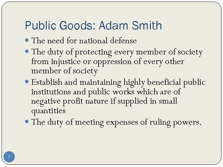Public Goods: Adam Smith The need for national defense The duty of protecting every