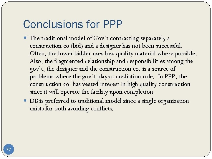 Conclusions for PPP The traditional model of Gov't contracting separately a construction co (bid)