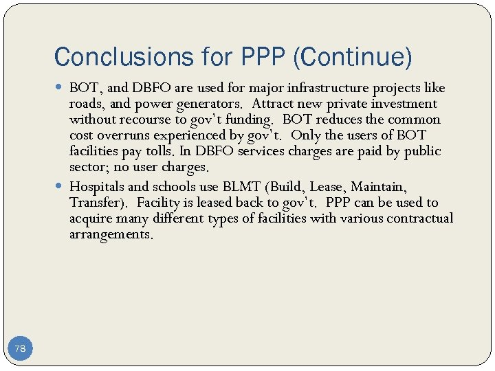 Conclusions for PPP (Continue) BOT, and DBFO are used for major infrastructure projects like